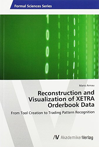 Reconstruction and Visualization of XETRA Orderbook Data: From Tool Creation to Trading Pattern ...