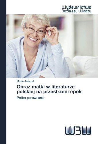 Obraz matki w literaturze polskiej na przestrzeni: Monika Matczak