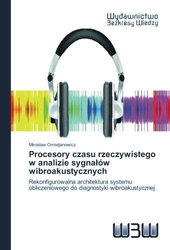 Procesory czasu rzeczywistego w analizie sygnalów wibroakustycznych: Omieljanowicz, Miroslaw