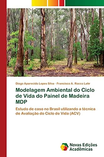 9783639895049: Modelagem Ambiental do Ciclo de Vida do Painel de Madeira MDP: Estudo de caso no Brasil utilizando a técnica de Avaliação do Ciclo de Vida (ACV) (Portuguese Edition)