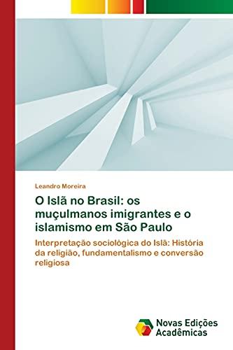 O Islã no Brasil: os muçulmanos imigrantes: Moreira, Leandro