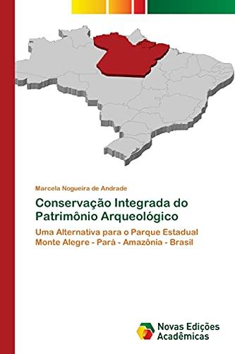 9783639897098: Conservação Integrada do Patrimônio Arqueológico: Uma Alternativa para o Parque Estadual Monte Alegre - Pará - Amazônia - Brasil (Portuguese Edition)