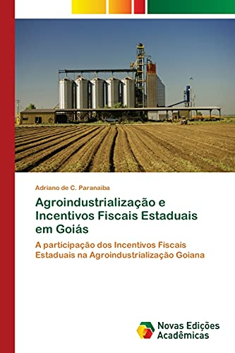 Agroindustrialização e Incentivos Fiscais Estaduais em Goiás: