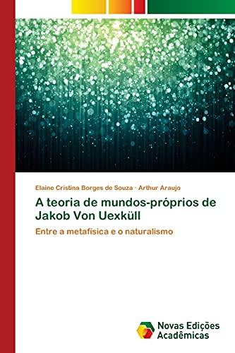 9783639898026: A teoria de mundos-próprios de Jakob Von Uexküll: Entre a metafísica e o naturalismo (Portuguese Edition)