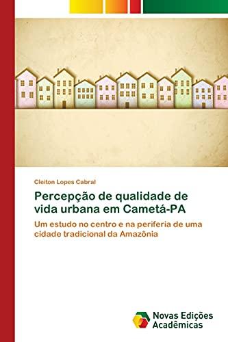 9783639898439: Percepção de qualidade de vida urbana em Cametá-PA: Um estudo no centro e na periferia de uma cidade tradicional da Amazônia (Portuguese Edition)