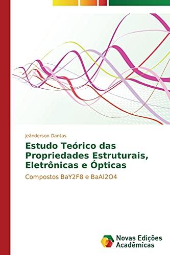 9783639898972: Estudo Teórico das Propriedades Estruturais, Eletrônicas e Ópticas: Compostos BaY2F8 e BaAl2O4 (Portuguese Edition)