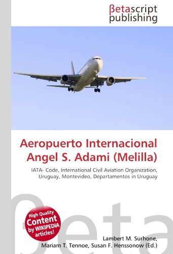 9783639908763: Aeropuerto Internacional Angel S. Adami (Melilla): IATA- Code, International Civil Aviation Organization, Uruguay, Montevideo, Departamentos in Uruguay