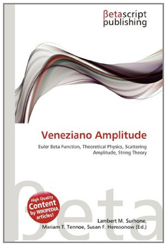 9783639947755: Veneziano Amplitude: Euler Beta Function, Theoretical Physics, Scattering Amplitude, String Theory