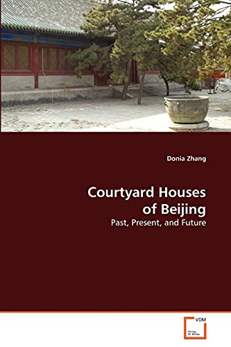Courtyard Houses of Beijing: Past, Present, and Future: Donia Zhang