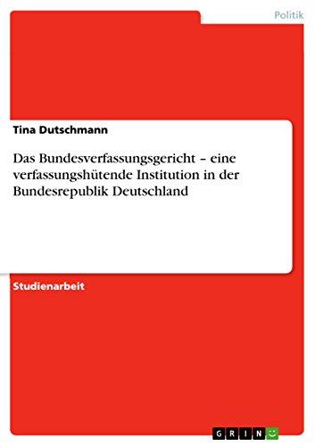 Das Bundesverfassungsgericht - Eine Verfassungshutende Institution in Der Bundesrepublik ...