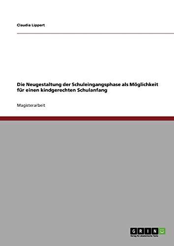 Die Neugestaltung Der Schuleingangsphase ALS Moglichkeit Fur Einen Kindgerechten Schulanfang: ...