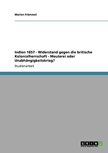 9783640108787: Indien 1857 - Widerstand gegen die britische Kolonialherrschaft - Meuterei oder Unabh�ngigkeitskrieg?