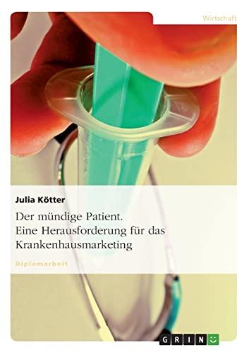 Der Mundige Patient. Eine Herausforderung Fur Das Krankenhausmarketing: Julia KÃ tter