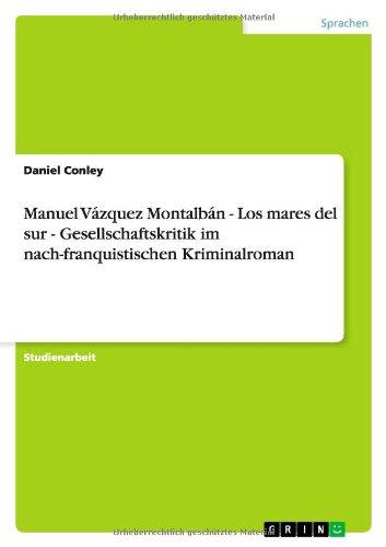 9783640113484: Manuel Vázquez Montalbán - Los mares del sur - Gesellschaftskritik im nach-franquistischen Kriminalroman