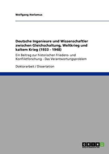 9783640114269: Deutsche Ingenieure und Wissenschaftler zwischen Gleichschaltung, Weltkrieg und kaltem Krieg (1933 - 1948)