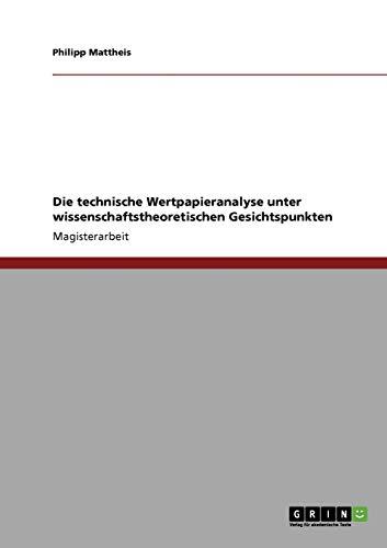 9783640114344: Die technische Wertpapieranalyse unter wissenschaftstheoretischen Gesichtspunkten (German Edition)