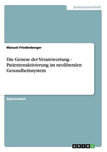 Die Genese Der Verantwortung - Patientenaktivierung Im Neoliberalen Gesundheitssystem: Manuel ...