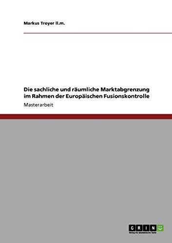 9783640114931: Die sachliche und räumliche Marktabgrenzung im Rahmen der Europäischen Fusionskontrolle (German Edition)