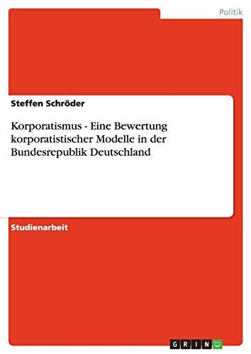 Korporatismus - Eine Bewertung Korporatistischer Modelle in: Steffen Schroder