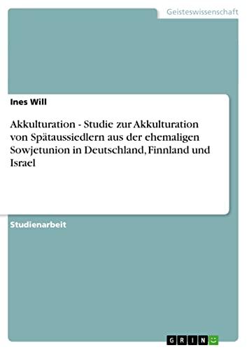 Akkulturation - Studie zur Akkulturation von Spätaussiedlern: Ines Will