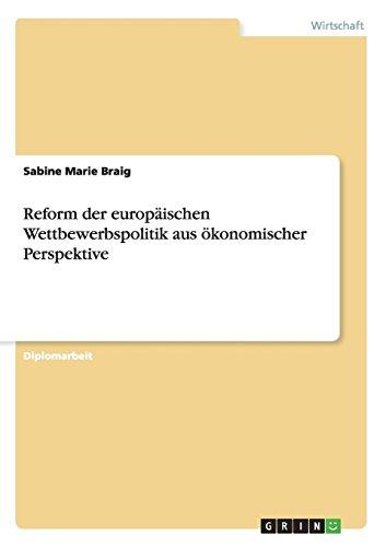 Reform Der Europaischen Wettbewerbspolitik Aus Okonomischer Perspektive: Swetlana Katolnik
