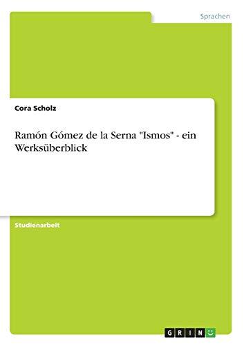 Ramon Gomez de La Serna Ismos - Ein Werksuberblick: Cora Scholz