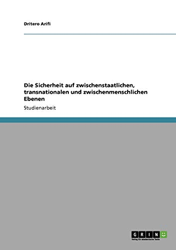 Die Sicherheit Auf Zwischenstaatlichen, Transnationalen Und Zwischenmenschlichen Ebenen: Dritero ...