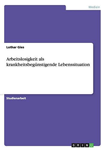 9783640123131: Arbeitslosigkeit als krankheitsbegünstigende Lebenssituation (German Edition)