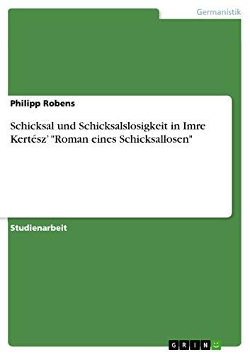 9783640123834: Schicksal und Schicksalslosigkeit in Imre Kertész'Roman eines Schicksallosen (German Edition)