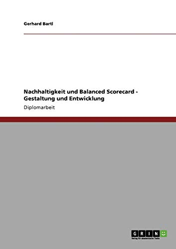 Nachhaltigkeit Und Balanced Scorecard. Gestaltung Und Entwicklung: Gerhard Bartl