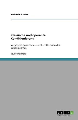 Klassische und operante Konditionierung: Vergleichsmomente zweier Lerntheorien: Michaela Schnisa