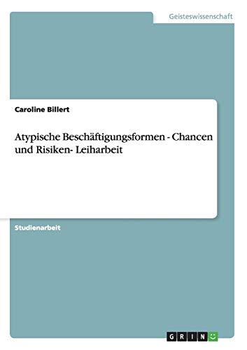 Atypische Beschaftigungsformen - Chancen Und Risiken- Leiharbeit: Caroline Billert
