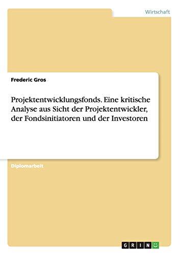 9783640127009: Projektentwicklungsfonds. Eine kritische Analyse aus Sicht der Projektentwickler, der Fondsinitiatoren und der Investoren