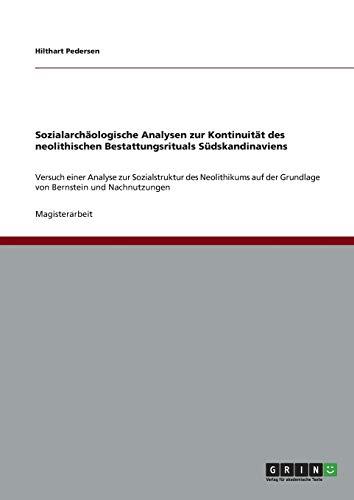 Sozialarchaologische Analysen Zur Kontinuitat Des Neolithischen Bestattungsrituals Sudskandinaviens...