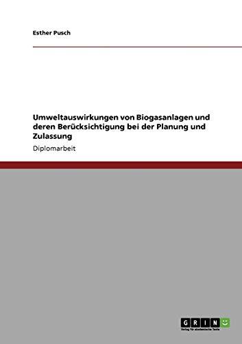 Umweltauswirkungen Von Biogasanlagen Und Deren Berucksichtigung Bei Der Planung Und Zulassung: ...