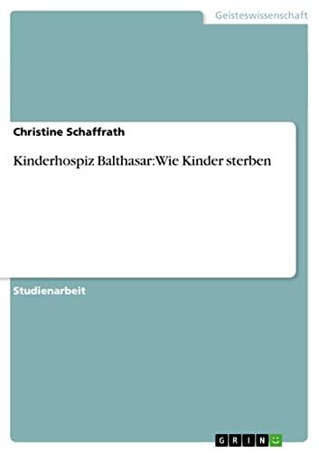 Kinderhospiz Balthasar: Wie Kinder sterben: Schaffrath, Christine