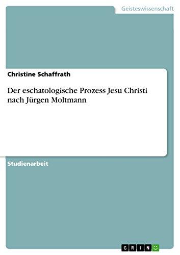 Der eschatologische Prozess Jesu Christi nach Jürgen: Schaffrath, Christine