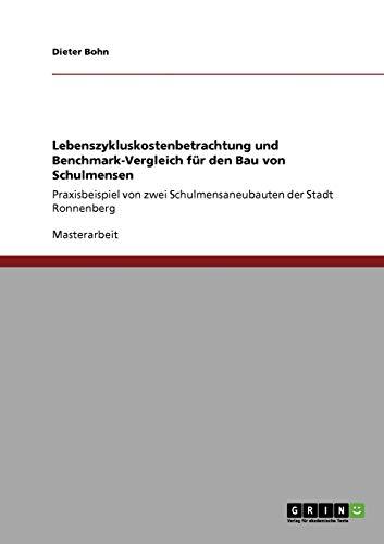 9783640129867: Lebenszykluskostenbetrachtung und Benchmark-Vergleich für den Bau von Schulmensen: Praxisbeispiel von zwei Schulmensaneubauten der Stadt Ronnenberg