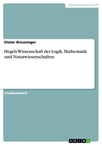 Hegels Wissenschaft der Logik, Mathematik und Naturwissenschaften: Dieter Breuninger
