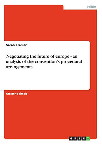 Negotiating the Future of Europe - An Analysis of the Convention's Procedural Arrangements (364013513X) by Kramer, Sarah