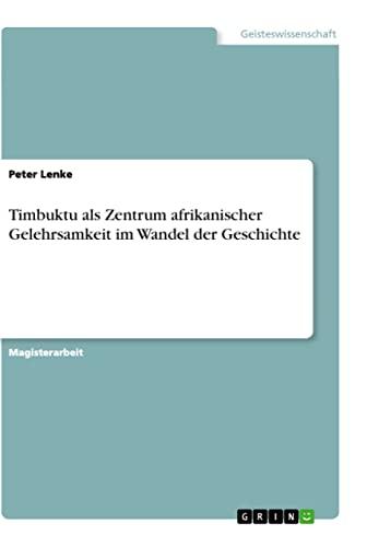 Timbuktu als Zentrum afrikanischer Gelehrsamkeit im Wandel der Geschichte: Peter Lenke