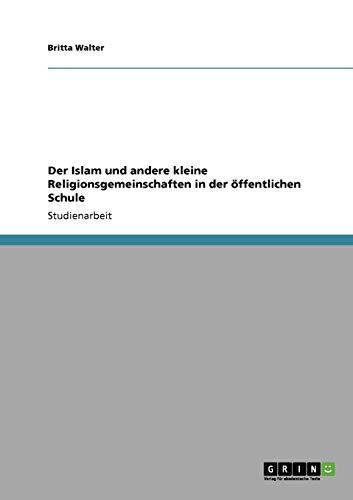 9783640137107: Der Islam und andere kleine Religionsgemeinschaften in der öffentlichen Schule (German Edition)