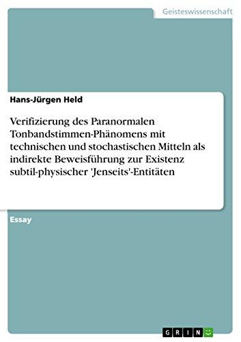 9783640139149: Verifizierung des Paranormalen Tonbandstimmen-Ph�nomens mit technischen und stochastischen Mitteln als indirekte Beweisf�hrung zur Existenz subtil-physischer 'Jenseits'-Entit�ten