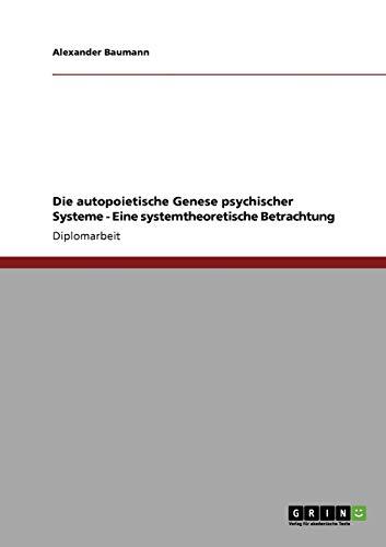 9783640140497: Die autopoietische Genese psychischer Systeme - Eine systemtheoretische Betrachtung