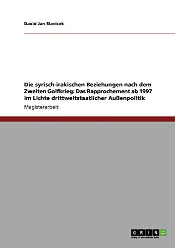 Die Syrisch-Irakischen Beziehungen Nach Dem Zweiten Golfkrieg: Das Rapprochement AB 1997 Im Lichte ...