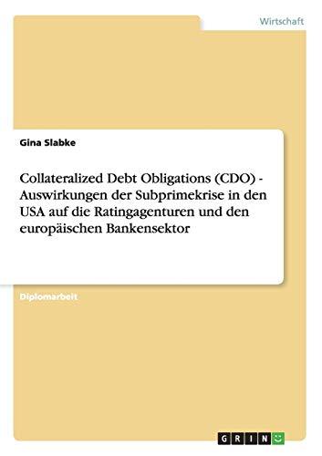 Collateralized Debt Obligations (CDO). Auswirkungen Der Subprimekrise in Den USA Auf Die ...