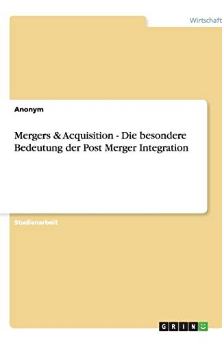 Mergers Acquisition - Die Besondere Bedeutung Der Post Merger Integration