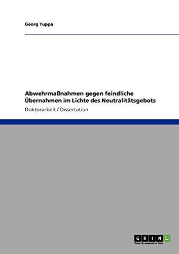 9783640149926: Abwehrmaßnahmen gegen feindliche Übernahmen im Lichte des Neutralitätsgebots (German Edition)