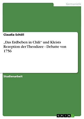 Das Erdbeben in Chili Und Kleists Rezeption Der Theodizee - Debatte Von 1756: Claudia Sch Ll