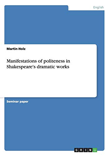 Manifestations of Politeness in Shakespeare s Dramatic: Martin Holz
